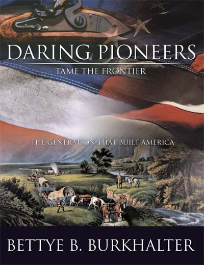 Daring Pioneers Tame the Frontier: The Generation that Built America